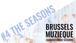BRUSSELS MUZIEQUE CHAMBER MUSIC SESSIONS- THE SEASONS